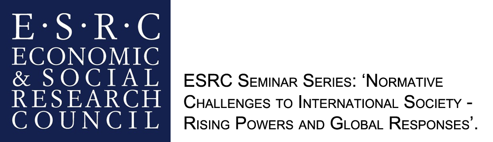 ESRC Seminar Series: 'Normative Challenges to International Society – Rising Powers and Global Responses'.
